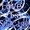 Love is Suicide by rightkindofwrong