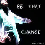 BE THAT CHANGE