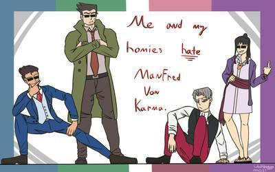 Me and my homies hate Manfred Von Karma