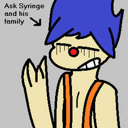 Ask Syringe and his family by AntoniosMom