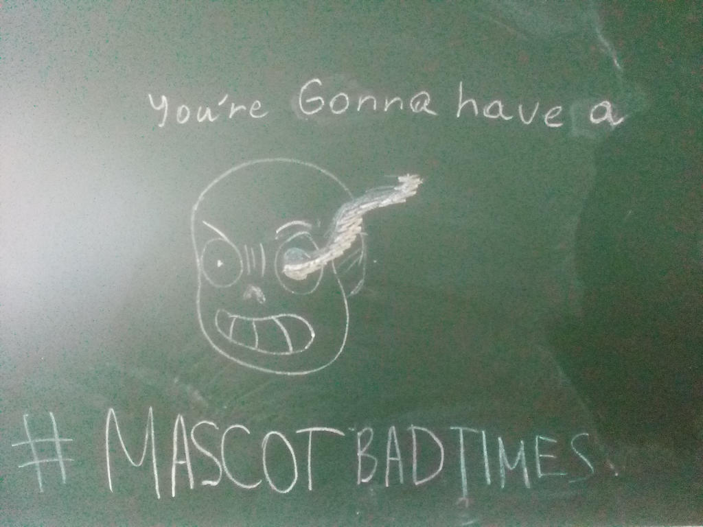 You're Gonna Have a #MascotBadTimes by YuliaRabbid