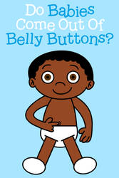 Book: Do Babies Come Out Of Belly Buttons?