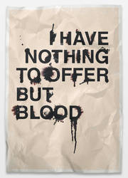 I have nothing to offer but blood by Kseniabrainer