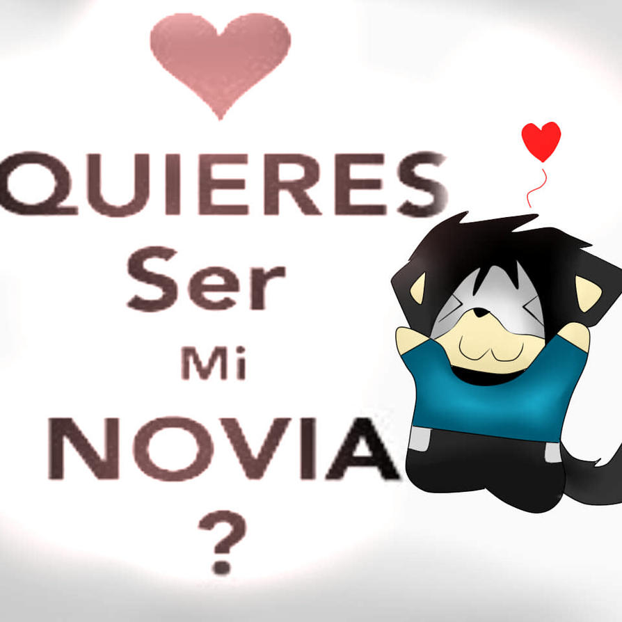Quieres Ser mi Novia 3 X3 by GabrielTheHedgewolf on DeviantArt