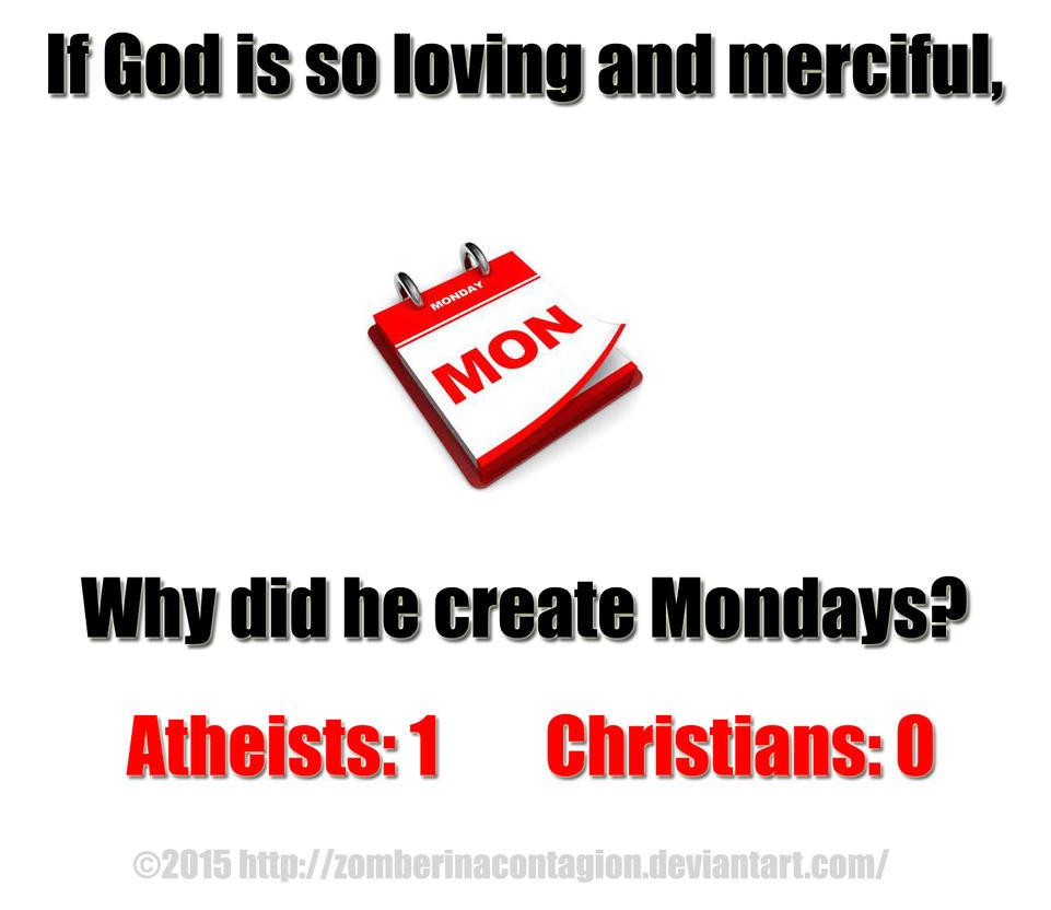 God Made Mondays by zomberinacontagion