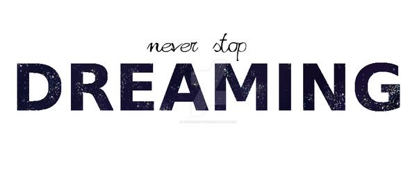 Never Stop Dreaming by TengokuNoYuki