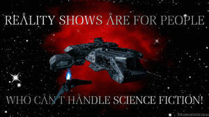 Reality Shows R for people who can't handle Sci Fi