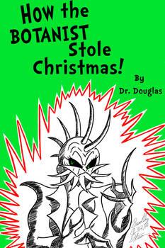 How the Botanist Stole Christmas!