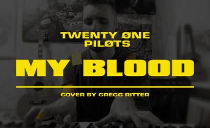 TWENTY ONE PILOTS - MY BLOOD (Gregg Ritter Cover)