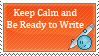Keep Calm and Be Ready to Write - Stamp by WhisperedAgony
