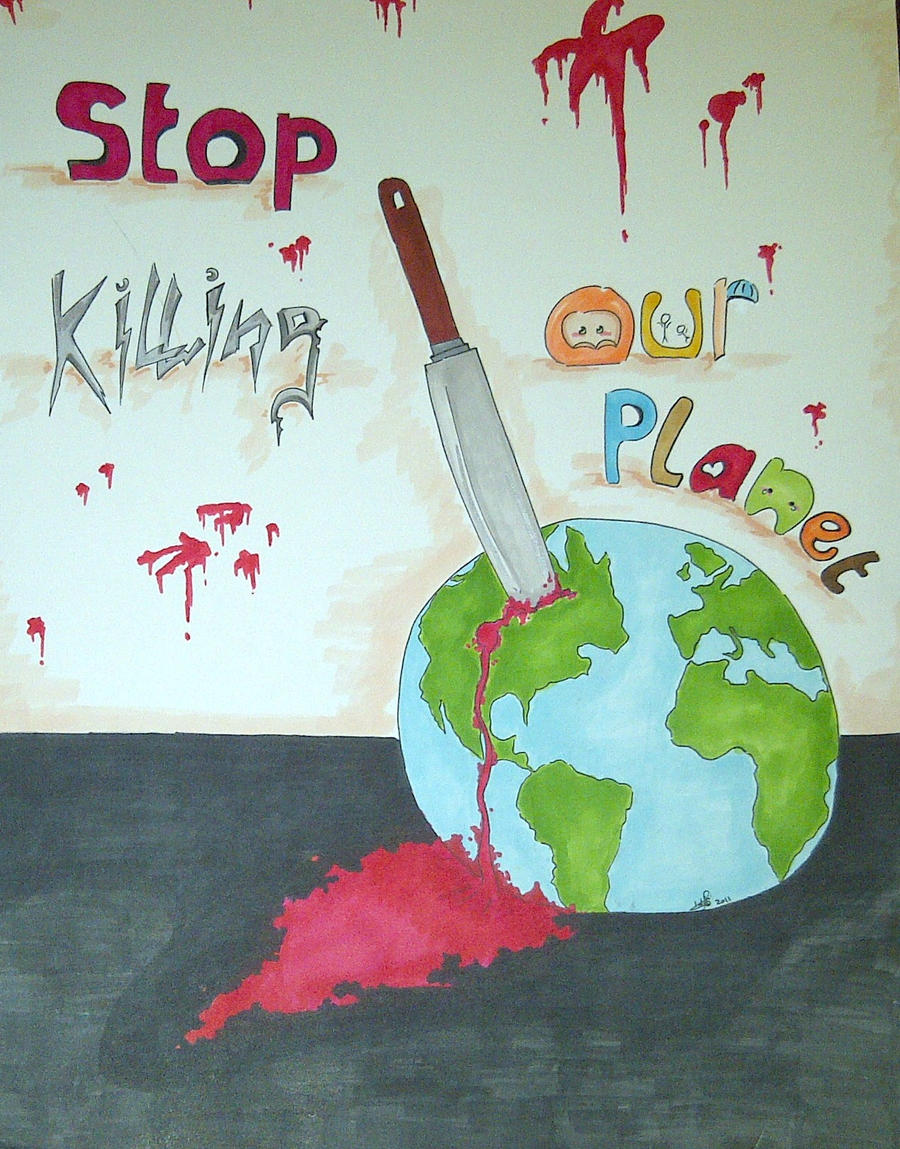 'Stop Killing the Planet'