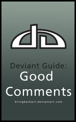 Deviant Guide: Good Comments by bringbackart