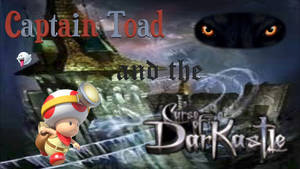 Captain Toad and the Curse Of Darkastle