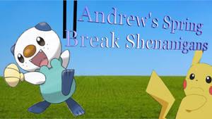 Andrew's Spring Break Shenanigans