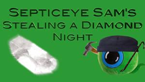 Septiceye Sam's Stealing a Diamond Night