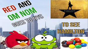 Red and Om Nom Goes to NYC to See Hamilton
