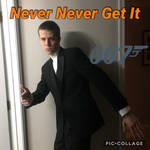 007: Never Never Get It