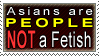 Asians are People Not a Fetish by Bandlero