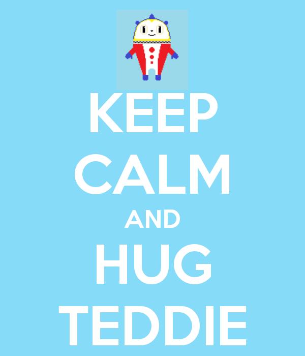 [17. boss] Keep_calm__and_hug_teddie_by_eevee76719-d5cm28f