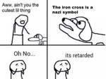 Oh no its retarded