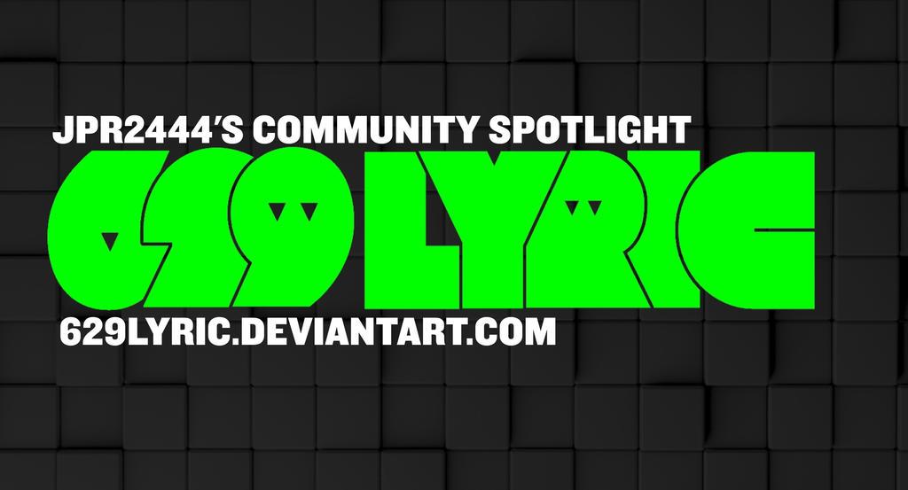 JPR2444's DA Community Spotlight - 629Lyric by JPReckless2444