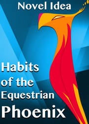 Habits of the Equestrian Phoenix by MLP-NovelIdea