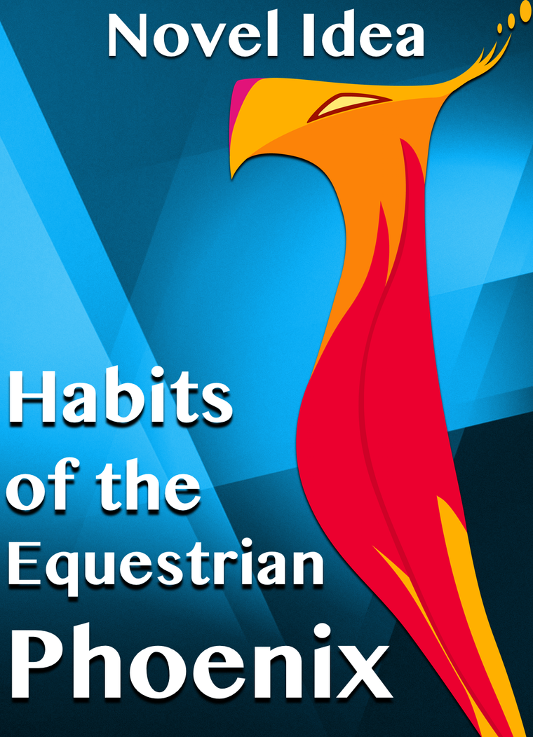 Habits of the Equestrian Phoenix by MLP-NovelIdea