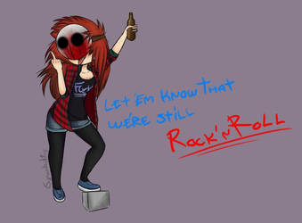 Let 'em know that we're still ROCK'N ROLL by Sparksfly135