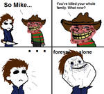 Mike is Forever Alone