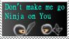 Don't Make me Go Ninja on You by Otogakure-Akatsuki