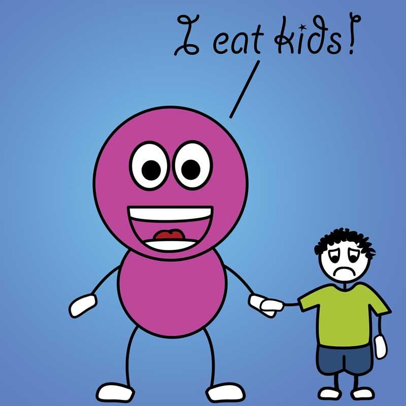 I eat kids.