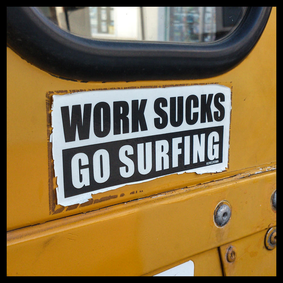 Work Sucks, Go Surfing by oceanbased