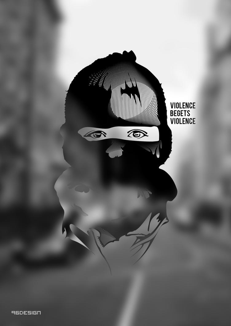 Violence Begets Violence by 96design
