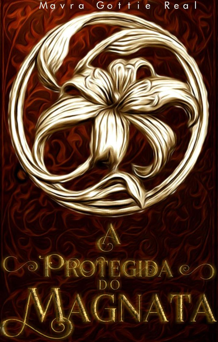 A Protegida do Magnata by OurMavra