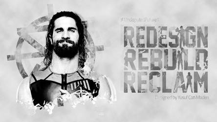 Seth Rollins -Redesign, Rebuild, Reclaim Wallpaper by UndisputedFuture1