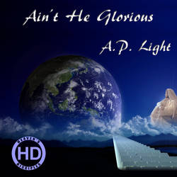 Ain't He Glorious - A.P. Light (CD Cover) by HeavensDisciples