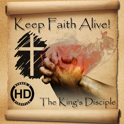 Keep Faith Alive - The King's Disciple (CD Cover) by HeavensDisciples
