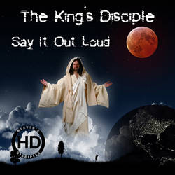 Say It Loud - The King's Disciple (CD Cover) by HeavensDisciples