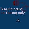 Hug Me Cos I'm Feeling Ugly by 1blueflower