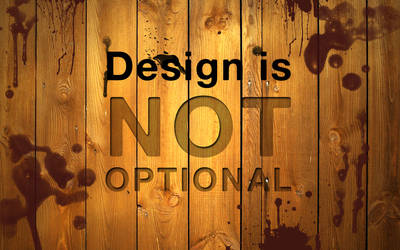 Design is Not Optional by feelingwithpictures