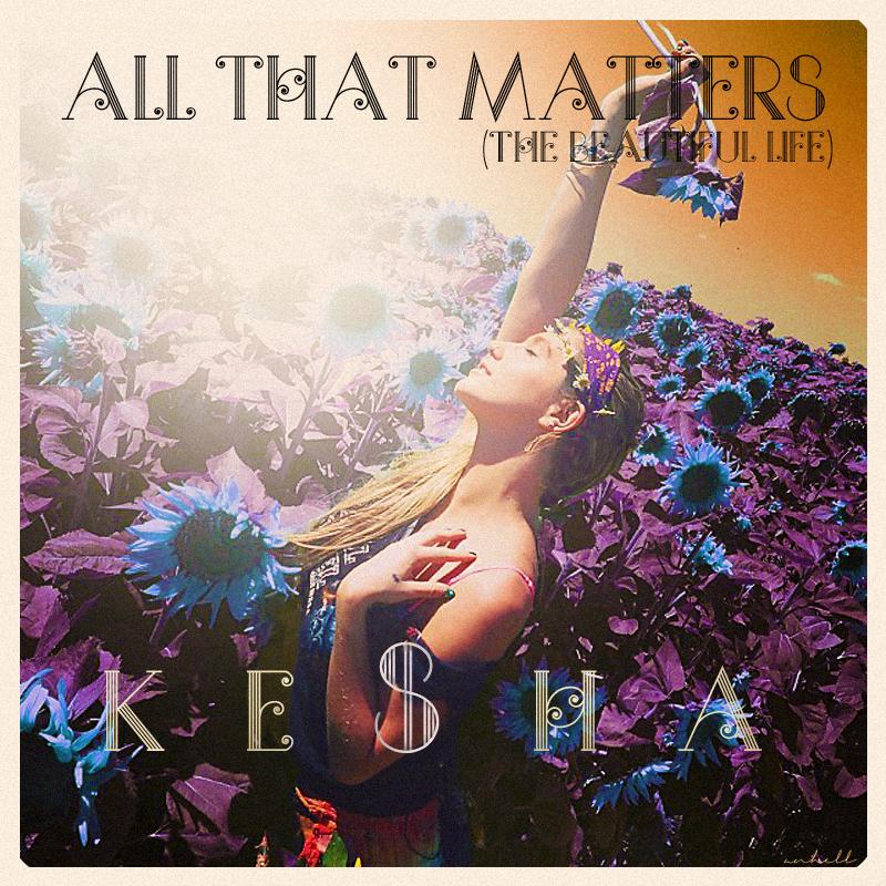 Kesha Design Thread » Firmas, avatares, portadas, etc. - Página 24 All_that_matters__the_beautiful_life__by_anhell2005-d77qm08