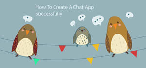 Complete Guide to Create a Chat App Successfully