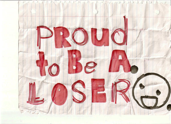 I am a loser! yesh i am! i drew this randomly one day then it was in my pocket i found it when i was eating at a