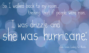 I was Drizzle and She was Hurricane