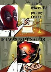 This is where Deadpool would put his Oscar....