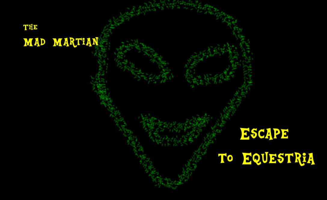 The Mad Martian: Escape to Equestria - Title page by TheHeartlessCookie