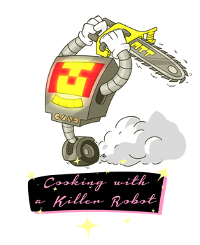 Cooking With a Killer Robot