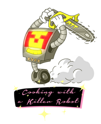 Cooking With a Killer Robot by Turbo740