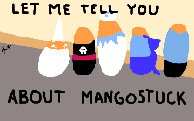 LET ME TELL YOU ABOUT MANGOSTUCK by ShadowRoth