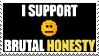 I Support Brutal Honesty by Doomsday-Device